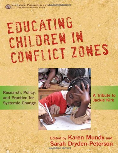 Educating Children in Conflict Zones: Research, Policy, and Practice for Systemic Change - A Tribute to Jackie Kirk (International Perspectives on Educational Reform)