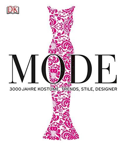 Mode Geschichte Stil Kostüms Und Des - Mode: 3000 Jahre Kostüme, Trends, Stile, Designer