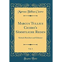Marcus Tullius Cicero's Sämmtliche Reden, Vol. 1: Kritisch Berichtet und Erläutert (Classic Reprint)