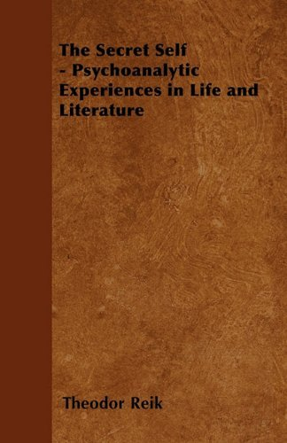 The Secret Self - Psychoanalytic Experiences in Life and Literature by Theodor Reik (2011-01-10)