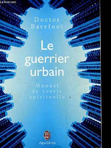 Le guerrier urbain : Manuel de survie spirituelle