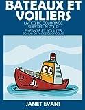 Bateaux Et Voiliers: Livres De Coloriage Super Fun Pour Enfants Et Adultes (Bonus: 20 Pages de Croquis)