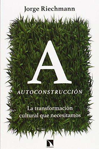 Autoconstrucción: La transformación cultural que necesitamos (Mayor (catarata)) por Jorge Riechmann Fernández