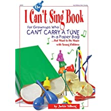 The I Can't Sing Book: For Grownups Who Can't Carry a Tune in a Paper Bag But Want to Do Music with Young Children (English Edition)