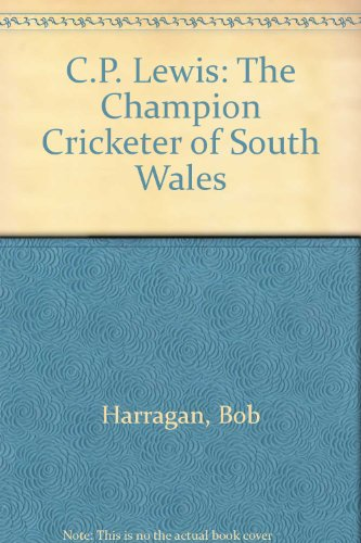 C.P. Lewis: The Champion Cricketer of South Wales