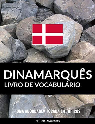 Livro de Vocabulário Dinamarquês: Uma Abordagem Focada Em Tópicos (Portuguese Edition) por Pinhok Languages