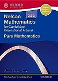 Pure Mathematics 2 and 3 for Cambridge International A Level (Nelson Mathematics for Cambridge International a Level)