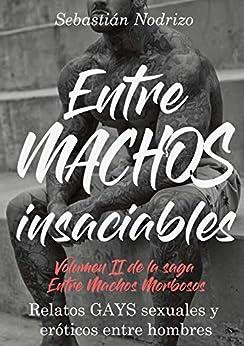 Entre Machos Insaciables: Relatos Gays Sexuales Y Eróticos Entre Hombres por Sebastián Nodrizo epub