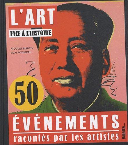 Descargar Libro L'art face à l'histoire : 50 évènements racontés par les artistes de Nicolas Martin