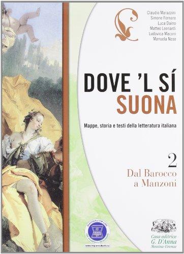 Dove'l s suona. Mappe, storia e testi della letteratura italiana. Dal Barocco a Manzoni. Con espansione online. Per le Scuole superiori: 2