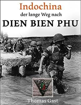 INDOCHINA. Der lange Weg nach Dien Bien Phu (German Edition) by [GAST, Thomas]