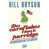 Des cornflakes dans le porridge: Un Américain chez les Anglais