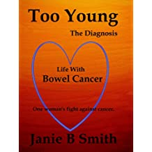 Too Young: The Diagnosis: Diary of a Bowel Cancer Patient (True Cancer Story) (Volume 1)