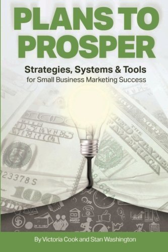 Plans to Prosper: Strategies, Systems and Tools for Small Business Marketing Success by Mr. Stan Washington (2014-12-07)