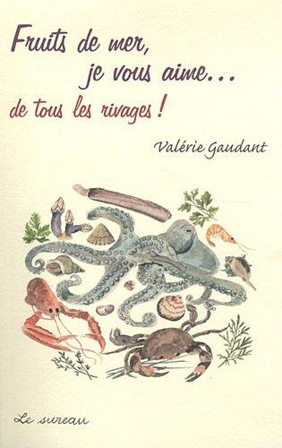 Fruits de mer, je vous aime... par Valérie Gaudant