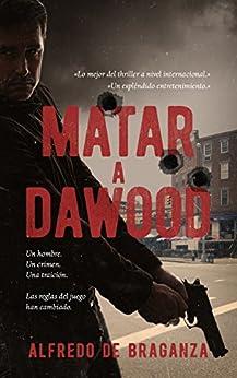 MATAR A DAWOOD (Thriller y suspense): la historia real de Dawood Ibrahim, el terrorista más buscado en el mundo   Thriller español de [De Braganza, Alfredo]