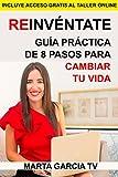 Reinvéntate: Guía práctica de 8 pasos para cambiar tu vida (Colección Cambia Tu Vida)