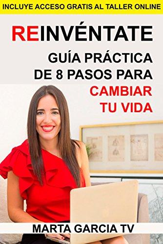 Reinvéntate: Guía práctica de 8 pasos para cambiar tu vida (Colección Cambia Tu Vida) por Marta Garcia TV