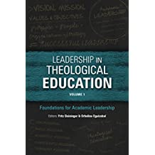 Leadership in Theological Education, Volume 1: Foundations for Academic Leadership (ICETE Series)