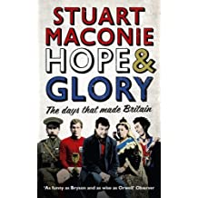 Hope & Glory: The Days That Made Britain by Stuart Maconie (2011-06-09)