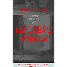 True Stories of the creepy, disturbing, and gothic...: True Tales of Gothic Macabre. (Mysteries of the Macabre Book 1) (English Edition)
