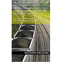 Die Bedeutung der Eisenbahn im Kontext der Industriellen Revolution - Dargestellt am Beispiel der Ruhrtalbahn: Eine Seminararbeit an der Hochschule Ostwestfalen-Lippe im Studiengang Logistik