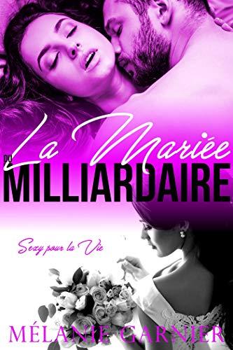 La Mariée du Milliardaire // Sexy pour la Vie par Mélanie Garnier