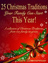 25 Christmas Traditions Your Family Can Start This Year! A collection of Christmas Traditions from our family to yours (English Edition)