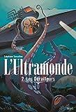 Les Dérailleurs. L'Ultramonde, tome 2: L'Ultramonde, tome 2