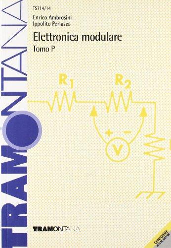 Elettronica modulare. Modulo P. Per gli Ist. Tecnici industriali
