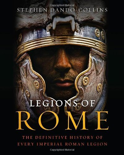 Legions of Rome: The Definitive History of Every Imperial Roman Legion by Dando-Collins, Stephen (2012) Hardcover