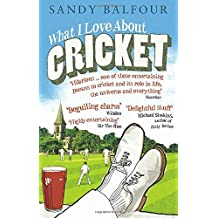 What I Love About Cricket: One Man's Vain Attempt to Explain Cricket to a Teenager who Couldn't Give a Toss by Balfour, Sandy (June 3, 2010) Paperback