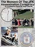 The Moment Of The JFK Assassination Conspiracy: An Investigative Report