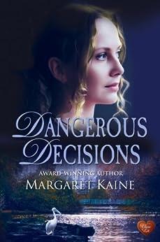 Dangerous Decisions (Choc Lit) by [Kaine, Margaret]