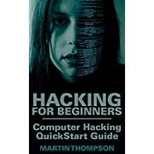Hacking for Beginners: Computer Hacking QuickStart Guide: (Hacking Book, Hacking for Beginners)