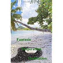 Fantasie - Inspiration - Meditation: Das Wissen um die Magie der eigenen Macht, ist der Schlüssel zu mehr Wohlbefinden.