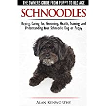Schnoodles - The Owners Guide from Puppy to Old Age - Choosing, Caring for, Grooming, Health, Training and Understanding Your Schnoodle Dog (English Edition)