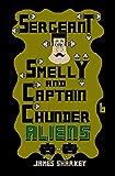 Sergeant Smelly & Captain Chunder: Aliens by James Sharkey