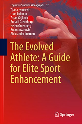 The Evolved Athlete: A Guide for Elite Sport Enhancement (Cognitive Systems Monographs)