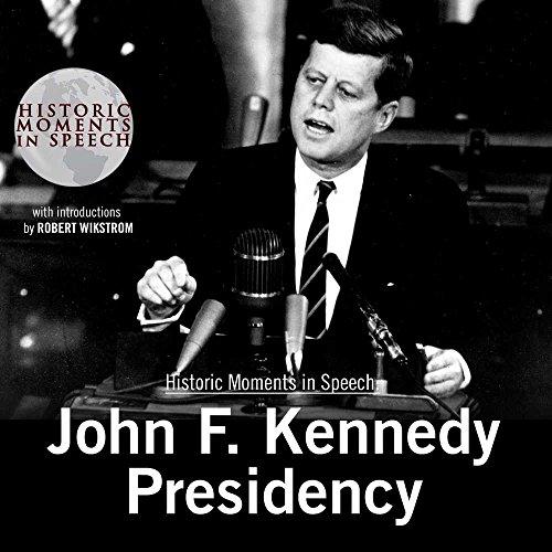 John F. Kennedy Presidency (Historic Moments in Speech)