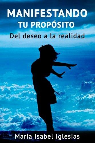 Descargar Libro Manifestando tu propósito: Del deseo a la realidad de María Isabel Iglesias
