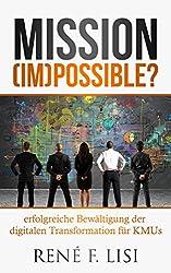 Mission (im)possible ?: - erfolgreiche Bewältigung der digitalen Transformation für KMUs