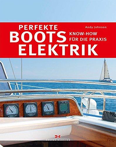 Perfekte Bootselektrik: Know-how für die Praxis -