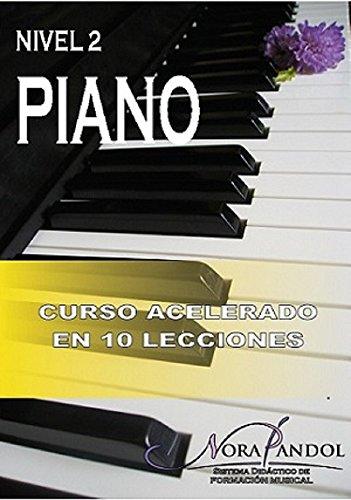 Piano Nivel 2: Curso Acelerado en 10 Lecciones por Nora Pandol