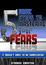 5 Basic Steps To Mastering Your Fears (Personal Development For Entrepreneurs Book 1) (English Edition)