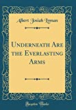 Underneath Are the Everlasting Arms (Classic Reprint)