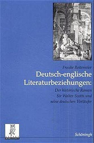 Deutsch-englische Literaturbeziehungen: Der historische Roman Sir Walter Scotts und seine deutschen Vorläufer (Beiträge zur englischen und amerikanischen Literatur)