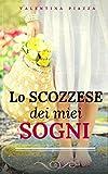 Scarica Libro Lo scozzese dei miei sogni (PDF,EPUB,MOBI) Online Italiano Gratis