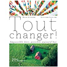 Tout changer : Impossible, possible aujourd'hui