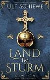 Land im Sturm: Roman von Ulf Schiewe
